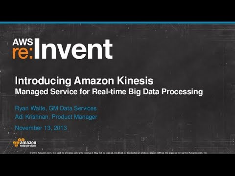 Introducing Amazon Kinesis: Real-time Processing of Streaming Big Data (BDT103) | AWS re:Invent 2013