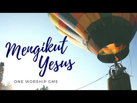 Mengikut Yesus LIRIK | ONE WORSHIP GMS