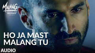 Full Audio: Ho Ja Mast Malang Tu | MALANG | Aditya Roy Kapur, Disha Patani, Anil Kapoor, Kunal Kemmu