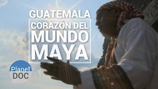 Guatemala. Corazón del Mundo Maya | Documental Completo - Planet Doc