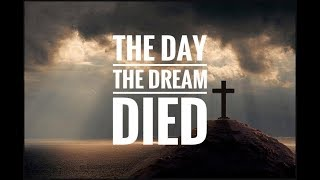 The Day the Dream Died - Ps John Ahern Sunday 12 November 2017