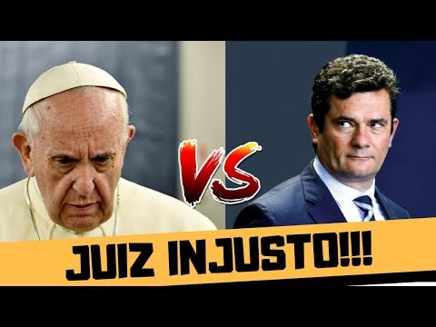 PAPA FRANCISCO X SERGIO MORO: JUIZ INJUSTO!!!