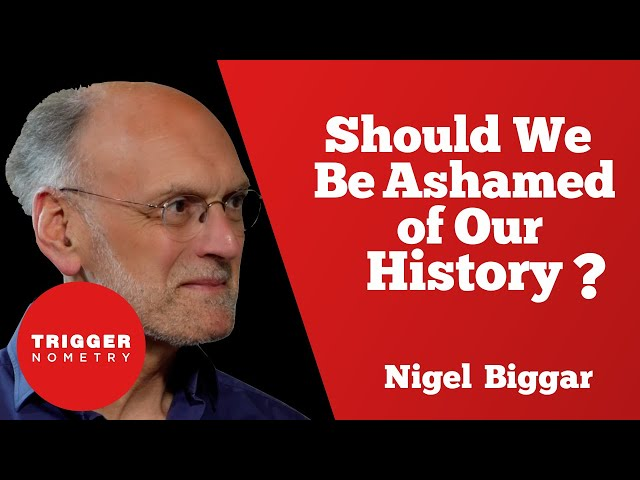 Should We Be Ashamed of Our History? - Nigel Biggar