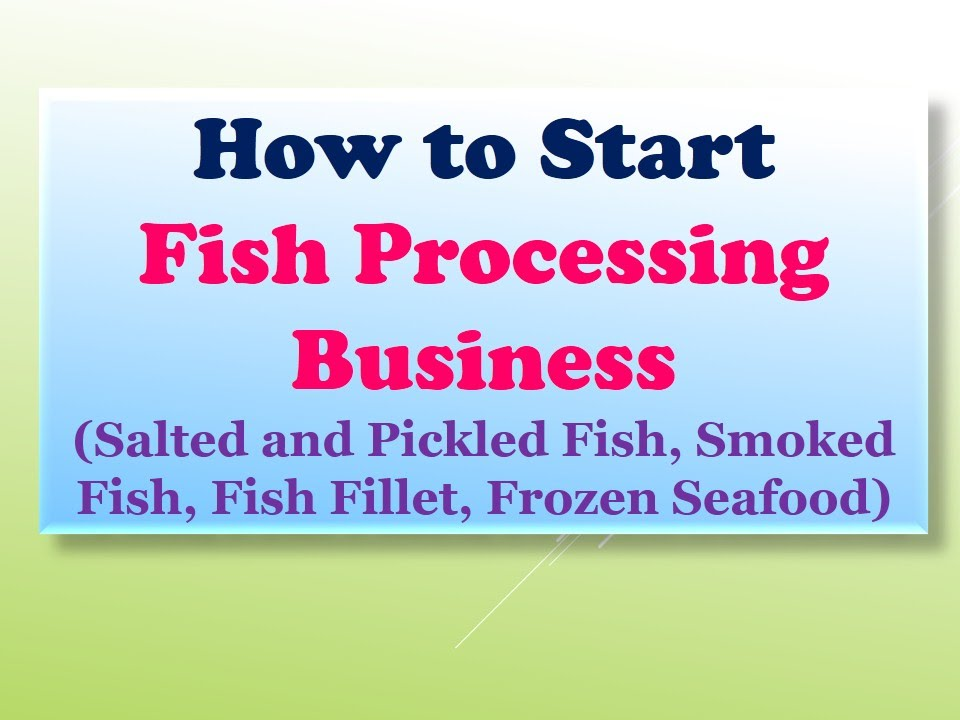 How to Start Fish Processing Business (Salted and Pickled Fish, Smoked  Fish, Fish Fillet)