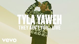 Tyla Yaweh - They Ain't You (Live) | Vevo DSCVR