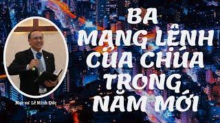 BA MẠNG LỆNH CỦA CHÚA TRONG NĂM MỚI - Mục sư Lê Minh Đức - LIÊN ĐOÀN TRUYỀN GIÁO PHÚC ÂM