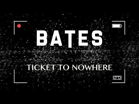 BATES - Ticket to Nowhere (Lyric Video)