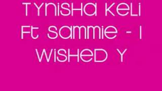 Tynisha Keli Ft. Sammie - I wished you loved me (remix)