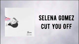 Selena gomez - cut you off (lyrics ...
