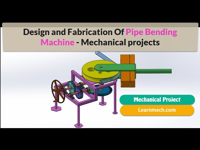 Design and Fabrication Of Pipe Bending Machine - Mechanical Project