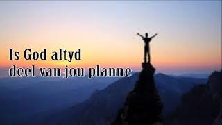 Is God altyd deel van jou planne (11-09-2016)