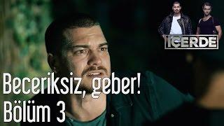 İçerde 3. Bölüm - Beceriksiz, Geber!