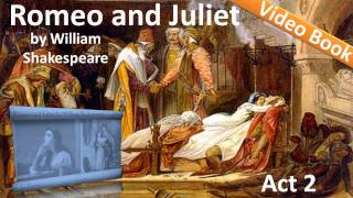 Act 2 - Romeo and Juliet by William Shakespeare(, 2011-11-20T01:11:15.000Z)