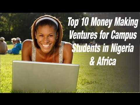Top 10 money making ventures for  campus students in Nigeria & Africa