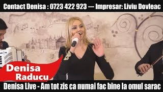 Denisa Live - Am tot zis ca numai fac bine la omul sarac (videoclip original) hit 2016