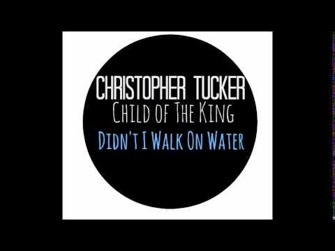 """Didn't I Walk On Water"" Christopher Tucker"