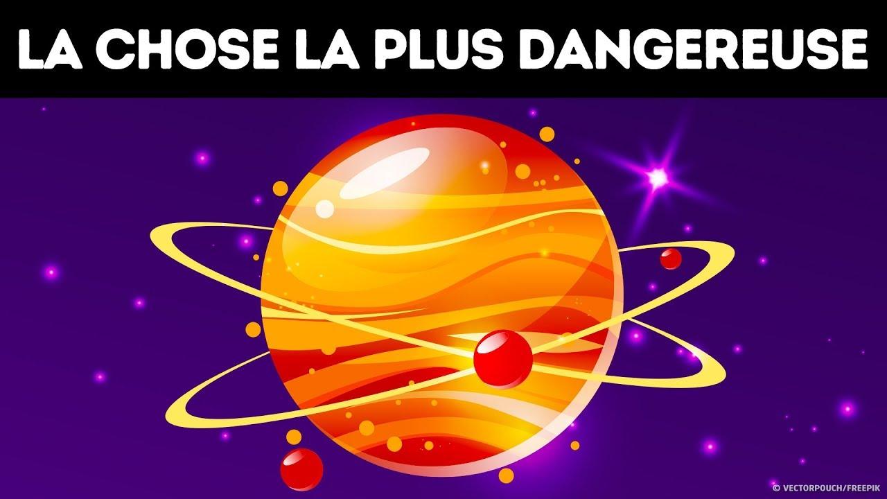 Voici le Truc le Plus Dangereux de l'Univers