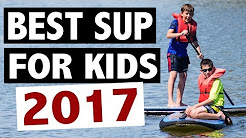 Best Kids Paddle Board - 2017 Top Picks
