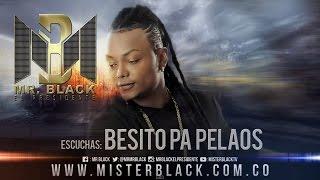 Besito Pa Pelaos - Mr Black ®