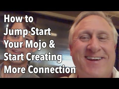 How to Jump Start Your Mojo and Start Creating More Connection