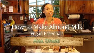 How To Make Almond Milk - Vegan Essentials