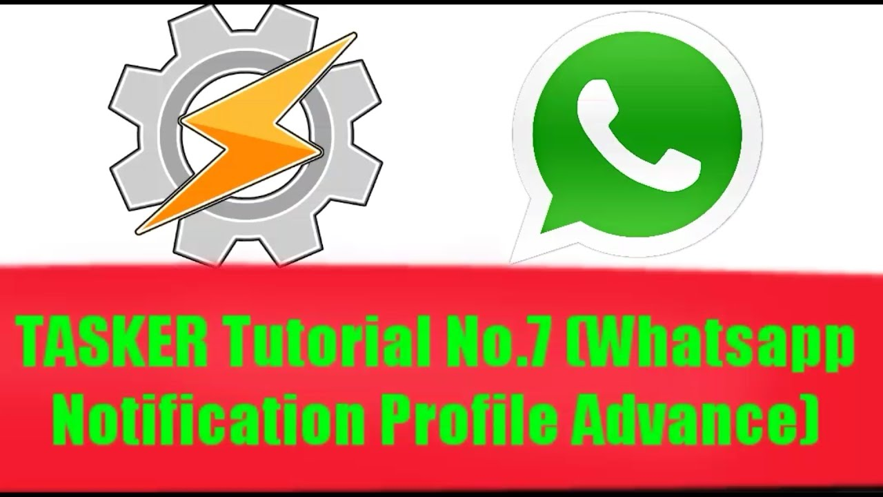 TASKER Tutorial No 7 (Whatsapp Notification Profile Advance)