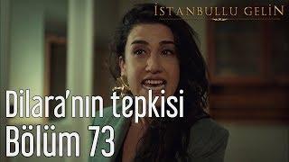 İstanbullu Gelin 73. Bölüm - Dilara'nın Tepkisi