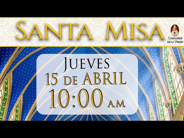 ⛪ Santa Misa ⚜️ Jueves 15 de Abril 10 AM - POR TUS INTENCIONES.