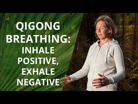Qigong Breathing - Inhale Positive, Exhale Negative