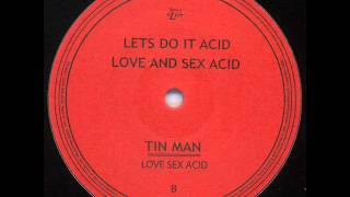 Tin Man - Love And Sex Acid