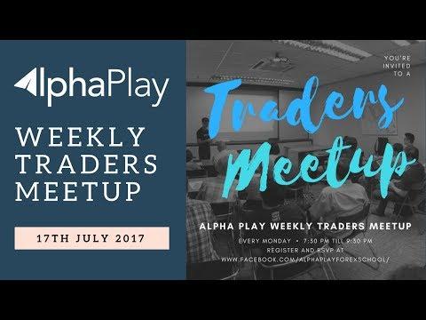 [17th July 2017] Alpha Play Weekly Traders Meetup