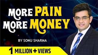More Pain More Money ! Success Tips Through Sonu Sharma | Sonu Sharma