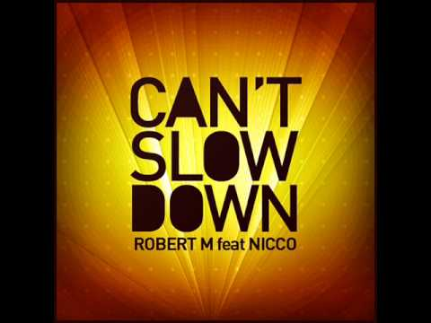 ROBERT M feat NICCO   I CAN'T SLOW DOWN
