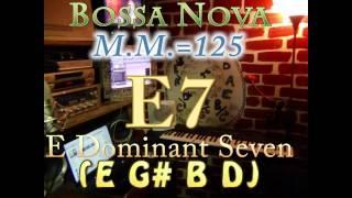 e7 dominant (e g# b d) bossa nova - m.m.=125 - one chord vamp