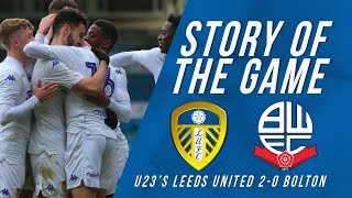 Story of the Game #5 | Leeds United U23's 2-0 Bolton Wanderers U23's