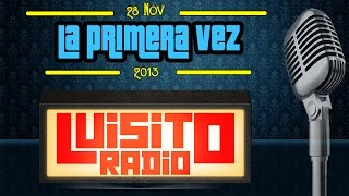 #LuisitoRadio La primera vez