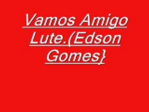 Vamos amigo Lute !!! [Edson Gomes]