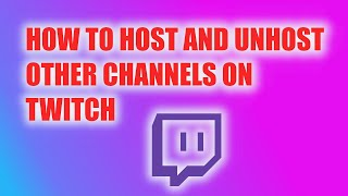 How To Host aฑd Unhost Other Channels On Twitch 2021