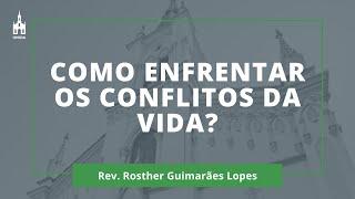 Como Enfrentar Os Conflitos Da Vida? - Rev. Rosther Guimarães Lopes - Culto Noturno - 05/07/2020