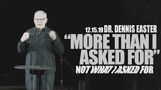 NOT WHAT I ASKED FOR: More Than I Asked For! (Dr. Dennis Easter)