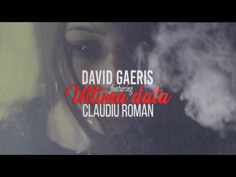 David GAERIS- Ultima dată (feat. Claudiu Roman)