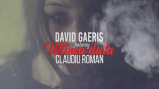 David GAERIS- Ultima dată (feat. Claudiu Roman)