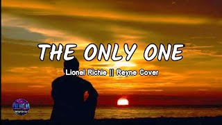 Lionel Richie - The Only One (Lyrics) 💙 || Reyne Cover