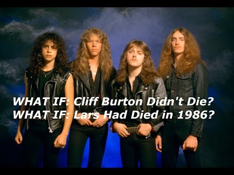 WHAT IF: Cliff Burton Didn't Die? WHAT IF: Lars Had Died?