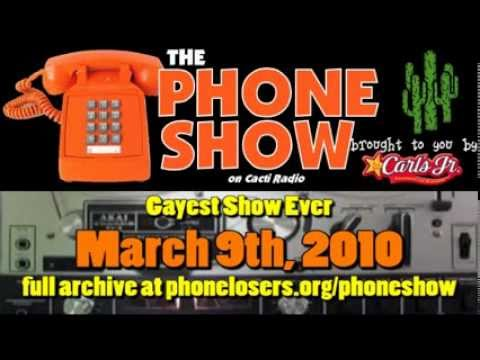 The Phone Show - March 9th, 2010 - Gayest Show Ever