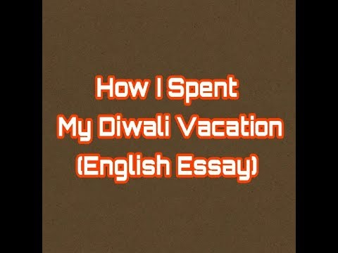 english essay on how i spent my diwali vacation  english essay on how i spent my diwali vacation
