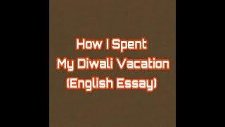 English Essay on How I Spent My Diwali Vacation