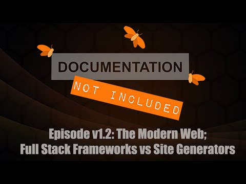 Episode v1.2: The Modern Web: Full Stack Frameworks vs Site Generators
