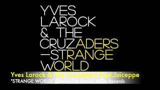 Yves Larock & The Cruzaders Feat.Juiceppe - Strange World (Stereo Fish Remix)