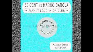 50 Cent vs Marco Carola - Play It Loud In Da Club (Xander James Bootleg Mix)
